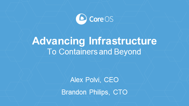 Advancing infrastructure to containers and beyond-CoreOS and the GIFEE Movement