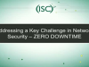 Addressing a Key Challenge in Network Security – ZERO DOWNTIME