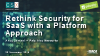 Rethink Security for SaaS with a Platform Approach