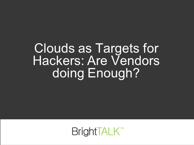 Clouds & Endpoints Targets for Hackers: Vendors doing enough?