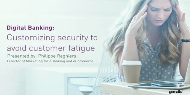 Digital Banking: Customizing security to avoid customer fatigue