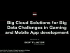 Big Cloud Solutions for Big Data Challenges in Gaming and Mobile App Development