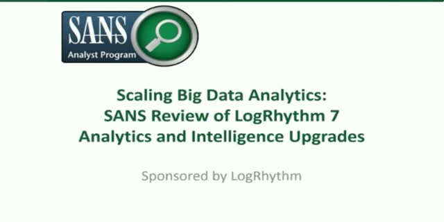 Streamlining Threat Life Cycle Management: SANS Review of LogRhythm 7