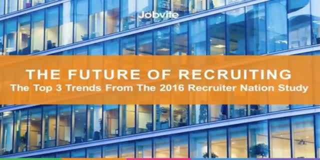 The Future of Recruiting: Top 3 Trends from the 2016 Recruiter Nation Study