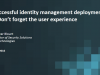 Successful Identity Management Deployments – Don't forget the user experience