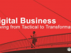 Digital Business: Moving from Tactical to Transformative