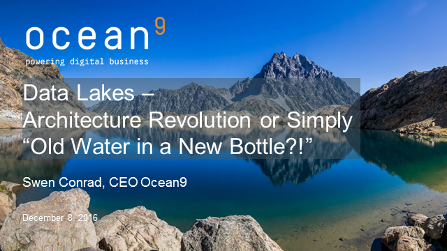 "Data Lakes – Architecture Revolution or simply ""Old Water in a New Bottle""?!"