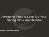 Awesome tools to level up your Spring Cloud architecture