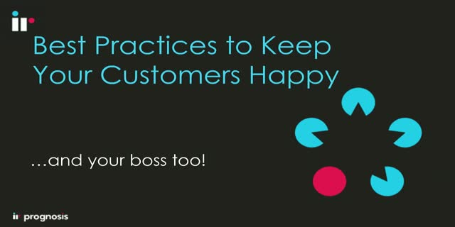 Best Practices to Keep Your Customers (and Boss) Happy