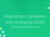 How Smart Marketers Are Increasing ROAS (without spending more)