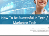 How To Be Successful in Tech / Marketing Tech