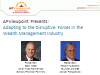 Adapting to the Disruptive Forces in the Wealth Management Industry