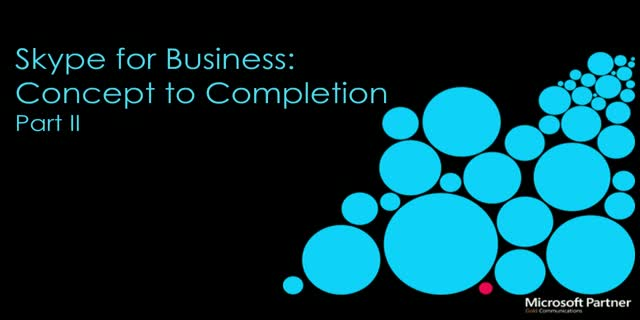 Skype for Business: Concept to Completion, Part II