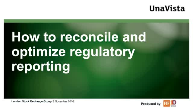 How to optimize and reconcile regulatory reporting