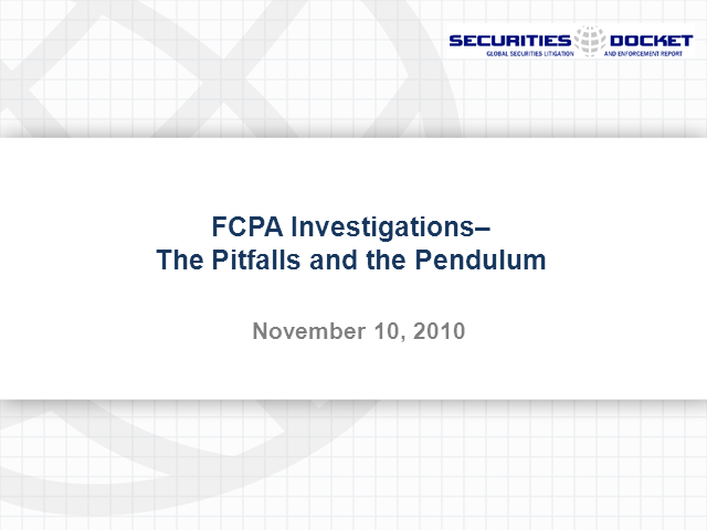 FCPA Investigations:The Pitfalls and the Pendulum
