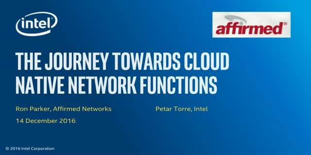 Intel and Affirmed Networks: The Journey towards Cloud Native Network Functions