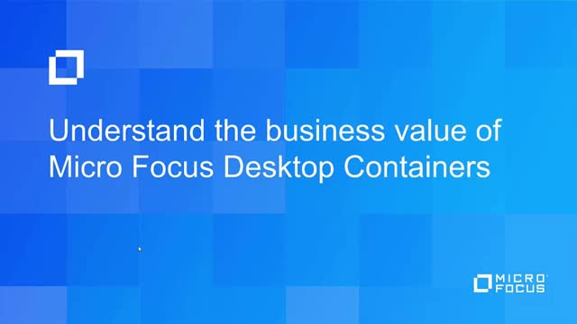 Understand the Business Value of Micro Focus Desktop Containers
