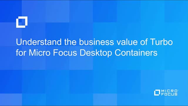 Understand the Business Value of Turbo for Micro Focus Desktop Containers