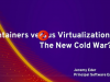 Containers vs. virtualization: The new Cold War?