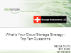What's your Cloud Storage Strategy – Top Ten Questions
