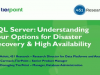 SQL Server: Understanding Your Options for Disaster Recovery & High Availability