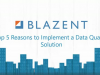 Top 5 Reasons to Implement a Data Quality Solution