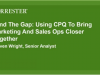 How CPQ Brings Marketing & Sales Ops Together to Close Deals Faster
