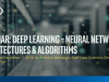 Deep Learning – Neural Network Architectures & Algorithms