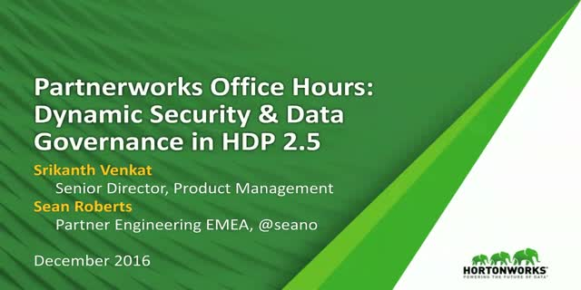Partnerworks Office Hours: Dynamic Security & Data Governance in HDP 2.5