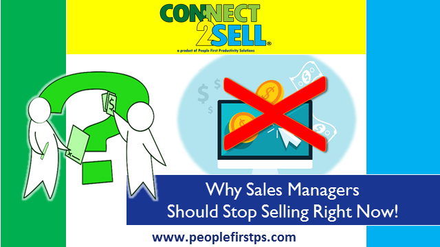 Why Sales Managers Should Stop Selling Right Now!