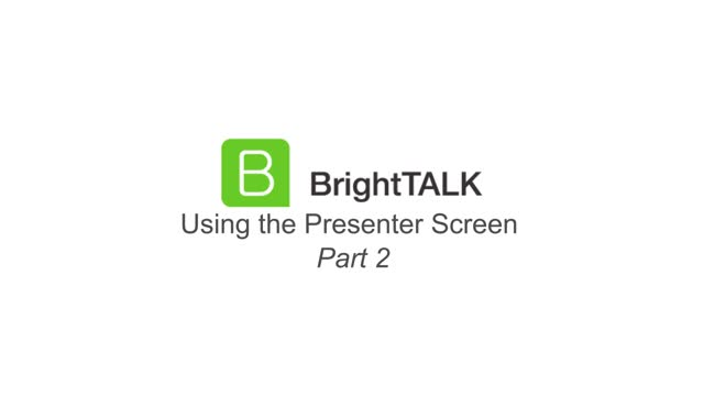 Using the BrightTALK Presenter Screen Part 2