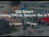 Get Smart: Using PKI to Secure the IoT
