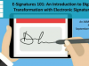 E-Signatures 101: An Introduction to Digital Transformation with E-Signatures