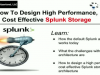 How To Design High Performance, Cost Effective Splunk Storage