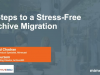 5 Steps to a Stress-Free Archive Migration