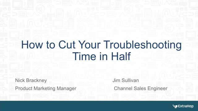 How to Cut Your Troubleshooting Time in Half
