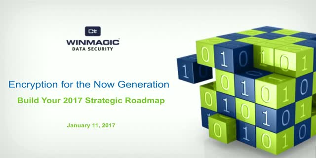 Encryption for the Now Generation - Build Your 2017 Strategic Roadmap