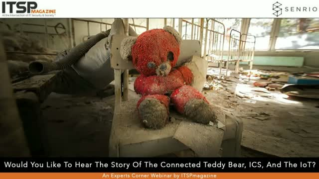 Would You Like to Hear the Story of the Connected Teddy Bear, ICS, and IoT?