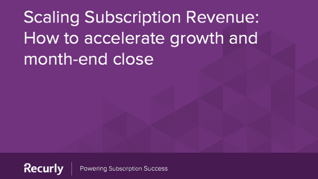 Scaling Subscription Revenue: How to accelerate growth and month-end close