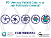PC: Are you Patient Centric or just Politically Correct?