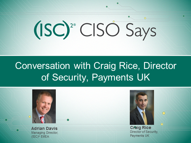 CISO Says: Interview with Craig Rice, Director of Security, Payments UK