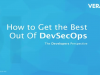 How to Get the Best Out Of DevSecOps - From A Developer's Perspective