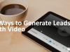 5 Ways to Generate Leads with Video