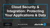 Cloud Security & Integration: Protecting your Applications & Data