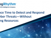 Reduce Time to Detect and Respond to Cyber Threats—Without Adding Resources