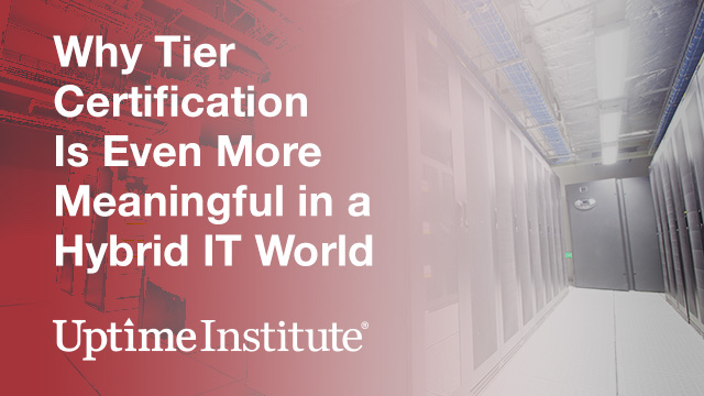 Why Tier Certification Is Even More Meaningful in a Hybrid IT World