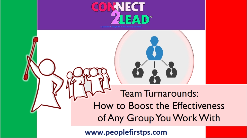 Team Turnarounds: How to Boost the Effectiveness of Any Group You Work With