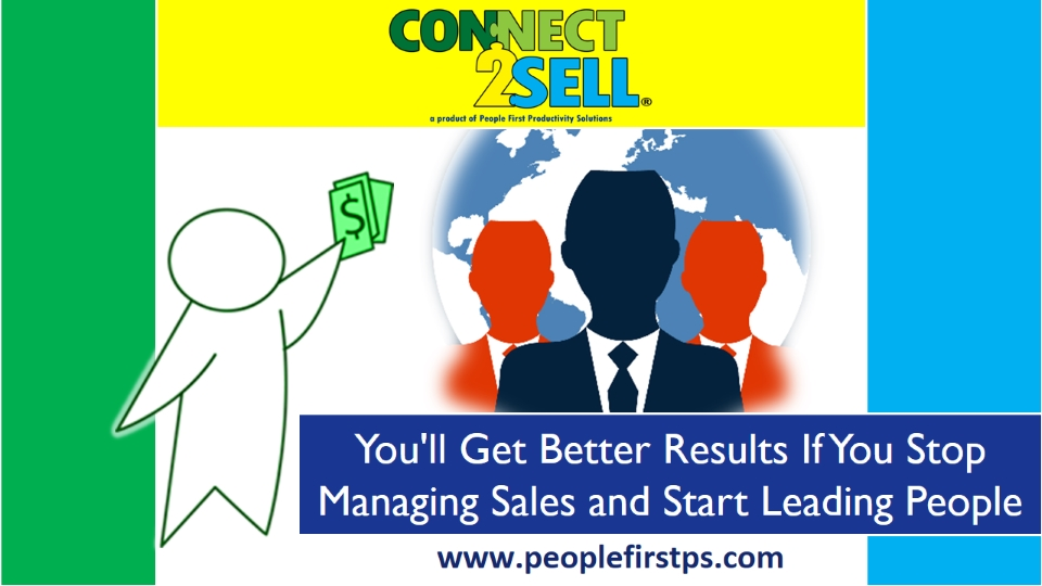 You'll Get Better Results If You Stop Managing Sales and Start Leading People