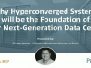 Why Hyperconverged Systems will be the Foundation of Your Next-Gen Data Center