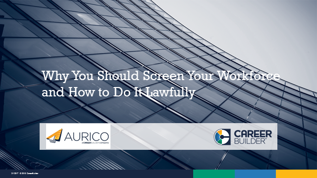 Why You Should Screen Your Workforce and How To Do It Lawfully